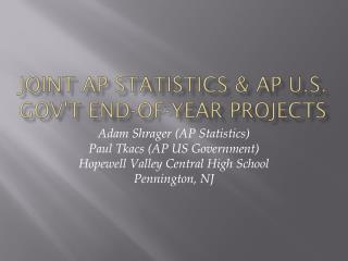 Joint AP Statistics & AP U.S. Gov't end-of-year projects
