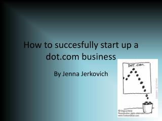 How  to succesfully start  up a  dot.com business