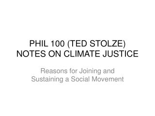 PHIL 100 (TED STOLZE ) NOTES ON CLIMATE JUSTICE