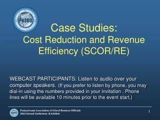 Case Studies:  Cost  Reduction and Revenue Efficiency (SCOR/RE)