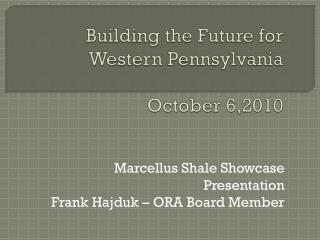 Building the Future for Western Pennsylvania October 6,2010