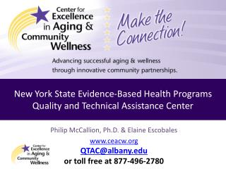 Philip McCallion, Ph.D. &  Elaine Escobales  www.ceacw.org QTAC@albany.edu or toll free at 877-496-2780