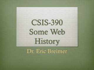 CSIS-390 Some Web  History