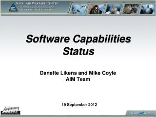 Software Capabilities Status Danette Likens and Mike Coyle AIM Team