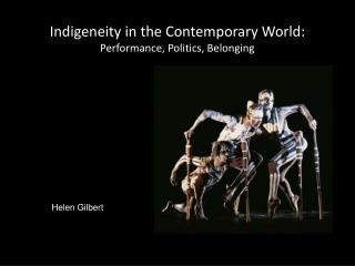 Indigeneity in the Contemporary World:  Performance, Politics, Belonging