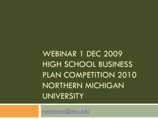 Webinar 1 Dec 2009 High School Business Plan Competition 2010 Northern Michigan University
