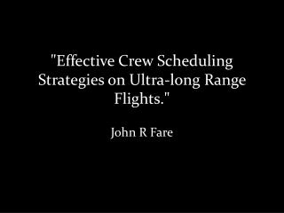 """Effective Crew Scheduling Strategies on  Ultra- l ong  Range Flights."""