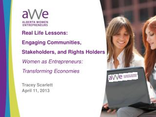 Real Life Lessons: Engaging Communities, Stakeholders, and Rights Holders Women as Entrepreneurs: Transforming Economie