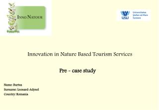 Innovation in Nature Based Tourism Services                                          Pre - case study Name: Burtea Surn
