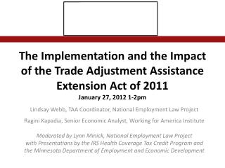 The Implementation and the Impact of the Trade Adjustment Assistance Extension Act of 2011 January 27, 2012 1-2pm