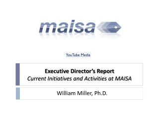 Executive Director's Report Current Initiatives and Activities at MAISA