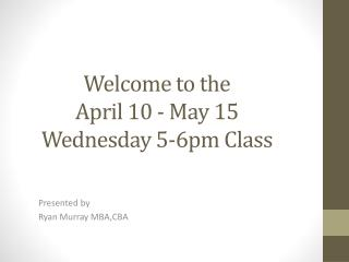 Welcome to the  April 10 - May 15 Wednesday 5-6pm Class