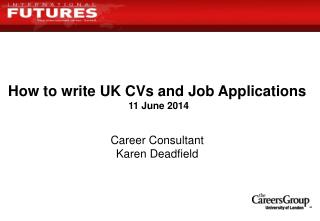 How to write UK CVs and Job Applications 11 June 2014