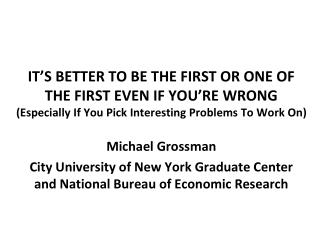 IT'S BETTER TO BE THE FIRST OR ONE OF  THE FIRST EVEN IF YOU'RE WRONG (Especially If You Pick Interesting Problems To W