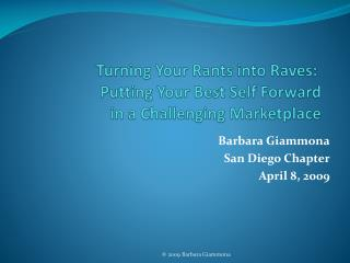 Turning Your Rants into Raves:  Putting Your Best Self Forward  in a Challenging Marketplace