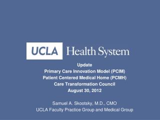 Update Primary Care Innovation Model (PCIM) Patient Centered Medical Home (PCMH) Care Transformation Council August 30,
