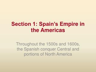 Section 1: Spain�s  Empire in  the Americas
