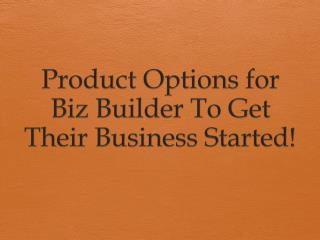 Product Options for Biz Builder To Get Their Business Started!