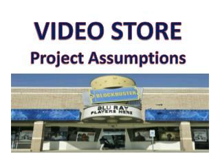 VIDEO STORE  Project Assumptions
