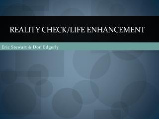 Reality Check/Life Enhancement