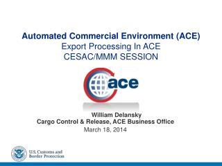 Automated Commercial Environment (ACE )  Export Processing In ACE CESAC/MMM SESSION