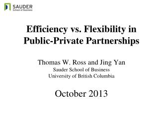 Efficiency vs. Flexibility in  Public-Private Partnerships Thomas W. Ross and Jing  Yan Sauder School of Business Unive