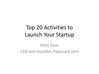 Top 20 Activities to  Launch Your Startup