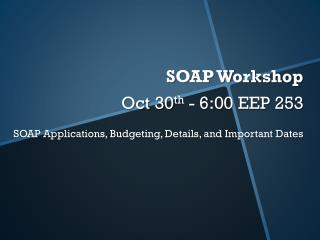 SOAP Workshop Oct 30 th  -  6:00 EEP 253