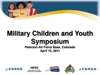 Military Children and Youth Symposium Peterson Air Force Base, Colorado April 15, 2011