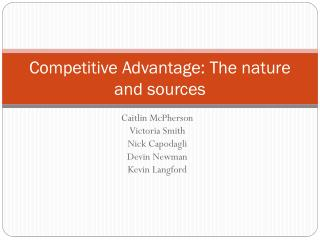 Competitive Advantage: The nature and sources