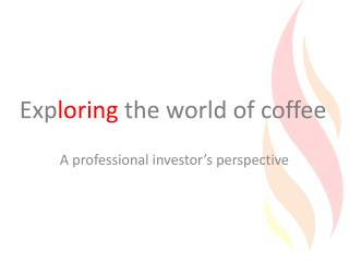 Exp loring  the world of coffee