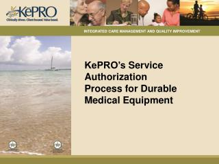 KePRO's  Service  Authorization Process for Durable Medical  Equipment