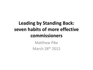 Leading by Standing Back: s even habits of more effective commissioners