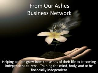 From Our Ashes  Business Network