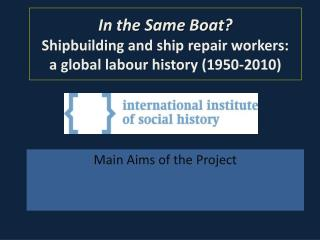 In the Same Boat? Shipbuilding and ship repair workers:  a global  labour  history (1950-2010)