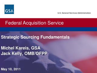 U.S. General Services Administration.  Federal Acquisition Service. Strategic Sourcing Fundamentals  Michel Kareis, GSA