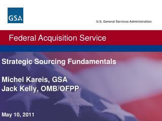 U.S. General Services Administration.  Federal Acquisition Service. Strategic Sourcing Fundamentals  Michel Kareis, GSA