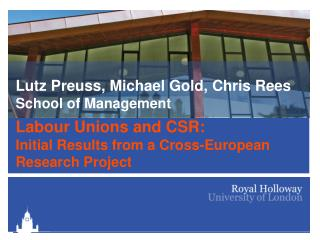 Lutz Preuss, Michael Gold, Chris Rees School of Management Labour Unions and CSR:  Initial  Results from a Cross-Europe