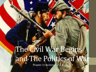 The Civil War Begins and The Politics of  War