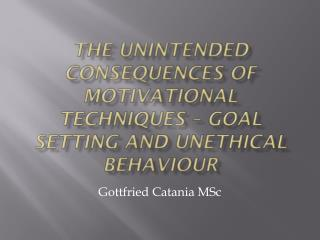 The unintended consequences of motivational techniques � goal setting and unethical  behaviour