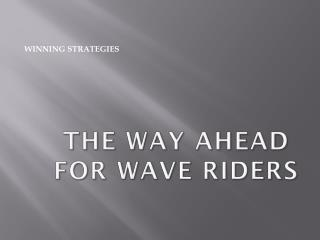 The way ahead for Wave Riders