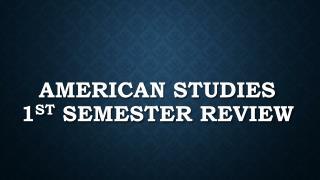 American Studies  1 st  Semester review
