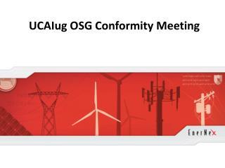 UCAIug  OSG Conformity Meeting