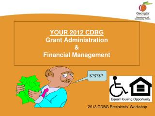 YOUR 2012 CDBG Grant Administration  & Financial Management
