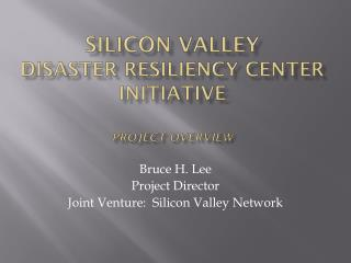 Silicon Valley  disaster resiliency center initiative project overview