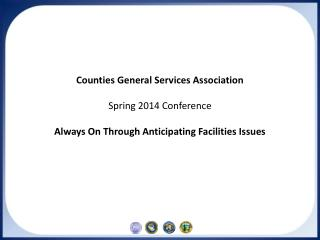 Counties General Services Association Spring 2014 Conference Always On Through Anticipating Facilities Issues