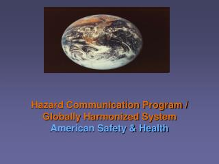Hazard Communication Program / Globally Harmonized System American Safety & Health