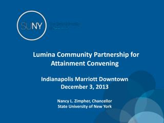 Lumina  Community Partnership for Attainment Convening Indianapolis Marriott Downtown December 3, 2013