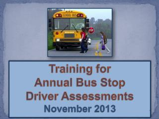 Training for  Annual Bus Stop  Driver Assessments November 2013