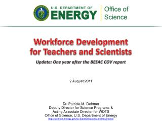 Dr. Patricia M. Dehmer Deputy Director for Science  Programs & Acting Associate Director for WDTS Office of Science, U.